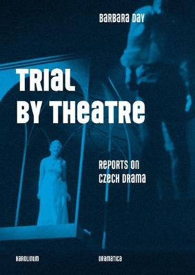 Trial by Theatre: Reports on Czech Drama (Paperback)