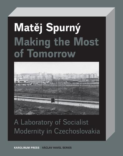 Making the Most of Tomorrow: A North Bohemian Laboratory of Socialist Modernism (Paperback)