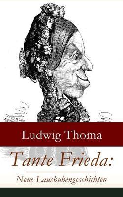 Tante Frieda: Neue Lausbubengeschichten: Ein Klassiker der bayerischen Literatur gew rzt mit Humor und Satire (Paperback)