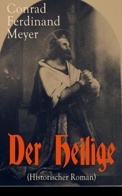 Der Heilige (Historischer Roman): Die Geschichte eines politischen Mord: Thomas Becket und Henry II. von England (Paperback)