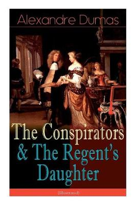The Conspirators & The Regent's Daughter (Illustrated): Historical Novels (Paperback)