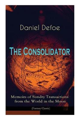 The Consolidator - Memoirs of Sundry Transactions from the World in the Moon (Fantasy Classic) (Paperback)