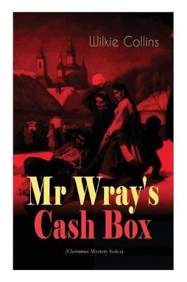 Mr Wray's Cash Box (Christmas Mystery Series): From the prolific English writer, best known for The Woman in White, Armadale, The Moonstone and The Dead Secret (Paperback)