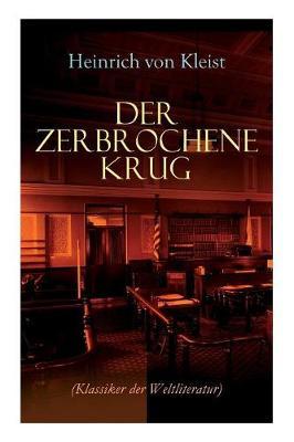 Der zerbrochene Krug (Klassiker der Weltliteratur): Mit biografischen Aufzeichnungen von Stefan Zweig und Rudolf Gen e (Paperback)