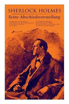 Sherlock Holmes: Seine Abschiedsvorstellung: Das Geheimnis der Villa Wisteria, Der rote Kreis, Die gestohlenen Zeichnungen, Der sterbende Sherlock Holmes, Das Verschwinden der Lady Frances Carfax, Das Abenteuer mit dem Teufelsfuss (Paperback)