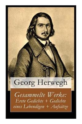 Gesammelte Werke: Erste Gedichte + Gedichte eines Lebendigen + Aufs tze (Paperback)