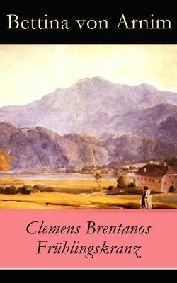 Clemens Brentanos Fr hlingskranz - Vollst ndige Ausgabe (Paperback)