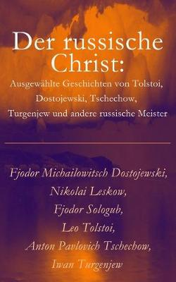 Der russische Christ: Ausgew hlte Geschichten von Tolstoi, Dostojewski, Tschechow, Turgenjew und andere russische Meister) (Paperback)