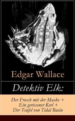 Detektiv Elk: Der Frosch mit der Maske + Ein gerissener Kerl + Der Teufel von Tidal Basin: Kriminalromane (Paperback)