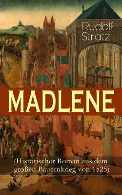 MADLENE (Historischer Roman aus dem gro en Bauernkrieg von 1525) (Paperback)