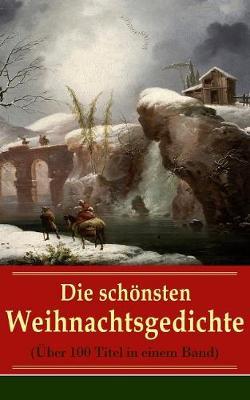 Google Weihnachtsgedichte.Die Sch Nsten Weihnachtsgedichte Ber 100 Titel In Einem Band By Johann Wolfgang Von Goethe Rainer Maria Rilke Waterstones