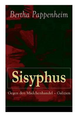 Sisyphus: Gegen den M dchenhandel - Galizien: Eine Studie  ber M dchenhandel und Prostitution in Osteuropa und dem Orient (Paperback)