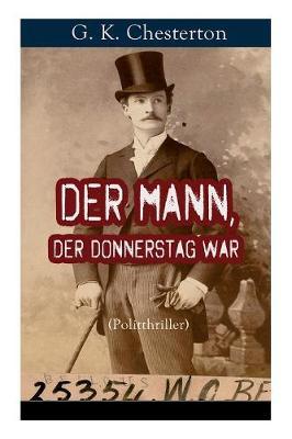 Der Mann, der Donnerstag war (Politthriller): Politischer Abenteuerroman zwischen Wahrheit und Fiktion (Paperback)