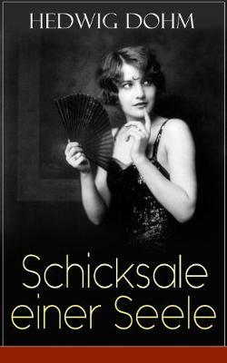 Schicksale einer Seele: Geschichte einer jungen Frau aus dem 19. Jahrhundert (Ein Gesellschaftsroman) (Paperback)