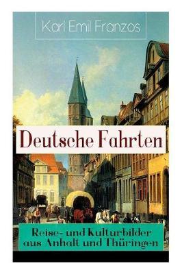 Deutsche Fahrten: Reise- und Kulturbilder aus Anhalt und Th ringen: Reiseberichte aus den Vogesen (Paperback)