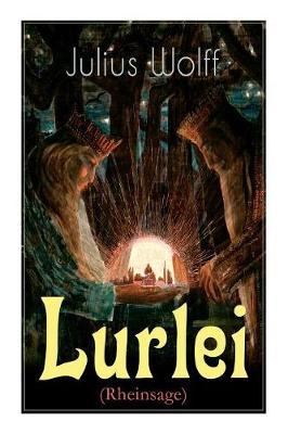 Lurlei (Rheinsage): Ein Romanze des Autors von Der Rattenfanger von Hameln, Till Eulenspiegel redivivus und Der fliegende Hollander (Paperback)