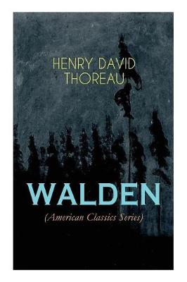 WALDEN (American Classics Series): Life in the Woods - Reflections of the Simple Living in Natural Surroundings (Paperback)