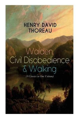 Walden, Civil Disobedience & Walking (3 Classics in One Volume): Three Most Important Works of Thoreau, Including Author's Biography (Paperback)