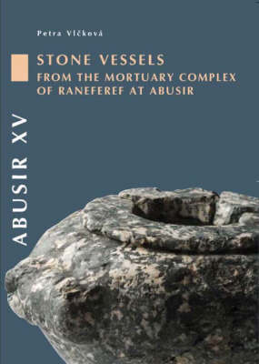 Abusir XV: The Stone Vessels and Stone Statues from the Mortuary Complex of Neferre at Abusir (Paperback)