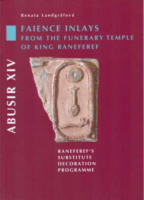 Abusir XIV: Faience Inlays from the Funerary Temple of King Neferre: Neferre's Substitute Decoration Programme (Paperback)