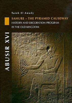Abusir XVI: Sahure - The Pyramid Causeway. History and Decoration Program in the Old Kingdom (Hardback)