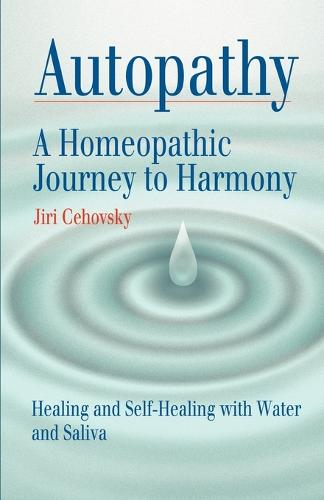 Autopathy: A Homeopathic Journey to Harmony, Healing and Self-Healing with Water and Saliva (Paperback)