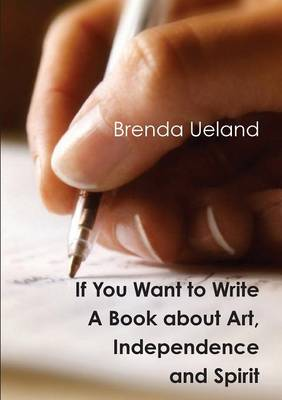 If You Want to Write: A Book about Art, Independence and Spirit (Paperback)