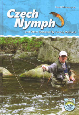 Czech Nymph: and Other Related Fly Fishing Methods (Hardback)