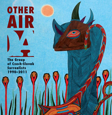 Other Air - the Group of Czech-Slovak Surrealists 1990-2011 (Paperback)