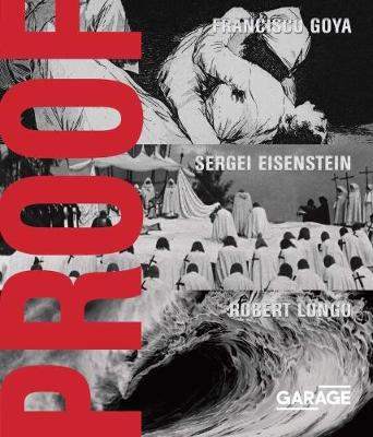Proof - Francisco Goya, Sergei Eisenstein, Robert Longo (Hardback)