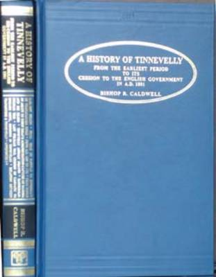 History of Tinnevelly: A Political and General History from the Earliest Period to Its Cession to the English in A. D. 1801 (Hardback)