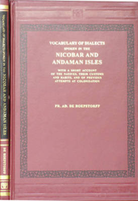 Vocabulary of the Dialects Spoken in the Nicobar and Andaman Islands, with a Short Account of the Natives, Their Customs and Habits (Hardback)