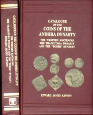 """Catalogue of the Coins of the Andhra Dynasty, the Western Ksatrapas, the Traikutaka Dynasty and the """"Bodhi"""" Dynasty (Hardback)"""