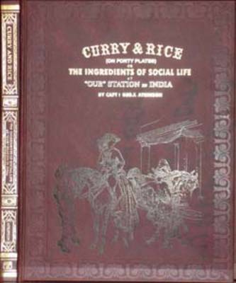 """Curry and Rice on Forty Plates or the Ingredients of Social Life at """"Our Station"""" in India (Hardback)"""