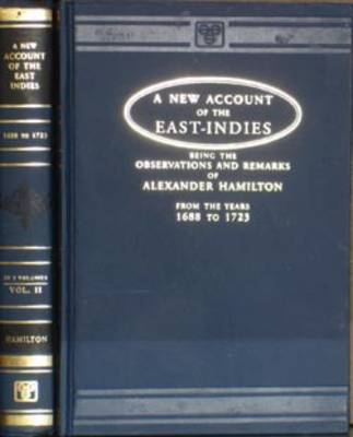 New Account of the East Indies, Being the Observations and Remarks of Captain Alexander Hamilton, 1688-1723 (Hardback)