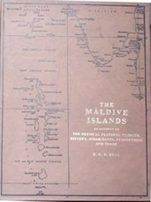 Maldive Islands - An Account of the Physical Feature Climate, History, Inhabitants, Production, and Trade (Hardback)