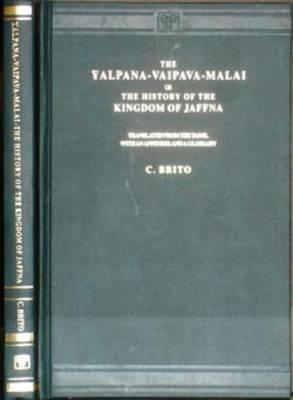 Yalpana Vaipava Malai: The History of Kingdom of Jaffna (Hardback)