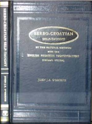 Serbo-Croatian Self-taught: By the Natural Method with the English Phonetic Pronounciation (Thimm's System) (Paperback)
