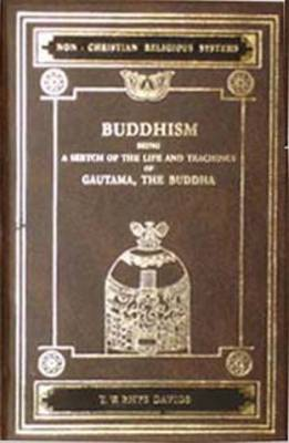 Buddhism: Being a Sketch of the Life and Teachings of Gautama, the Buddha - Non-Christian religious systems (Hardback)