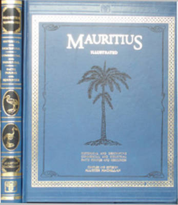 Mauritius Illustrated: Historical and Descriptive, Commercial and Industrial, Facts, Figures and Resources (Hardback)
