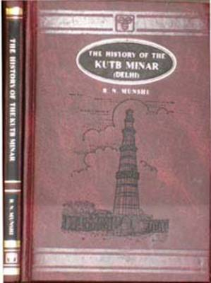 The History of the Kutb Minar, Delhi: Being an Inquiry into Its Origin, Its Authorship, Its Appellation and the Motives That Led to Its Erection, from the Testimony of the Mohmedan Chroniclers and the Inscriptions on the Minar (Hardback)