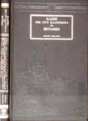 Kashi: The City Illustrious or Benares (Hardback)