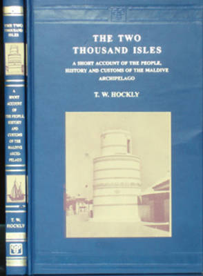 The Two Thousand Isles: A Short Account of the People, History and Customs of the Maldive Archipelago (Hardback)