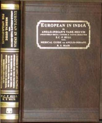 The European in India or Anglo-Indian's Vade-mecum: AND Medical Guide for Anglo-Indians: Anglo-Indian Social Customs and Native Character (Hardback)