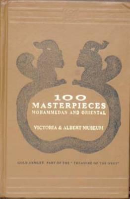 100 Masterpieces Mohammadan and Oriental: Victoria and Albert Museum (Hardback)
