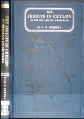 The Jesuit in Ceylon- (In the XVI and XVII Centuries) (Hardback)