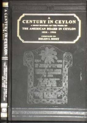 Century in Ceylonthe American Board in Ceylon (A.D. 1816-1916) (Hardback)