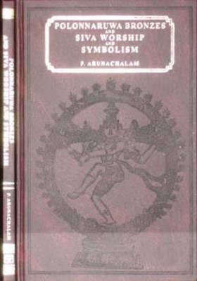 Polonnaruwa Bronzes and Siva Worship and Symbolism (Hardback)