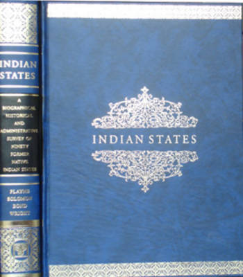 Indian States: A Biographical, Historical and Administrative Survey (Hardback)