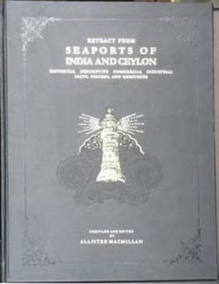 Extract from Seaports of India and Ceylon: Historical, Descriptive, Commercial, Industrial Facts, Figures and Resources (Hardback)